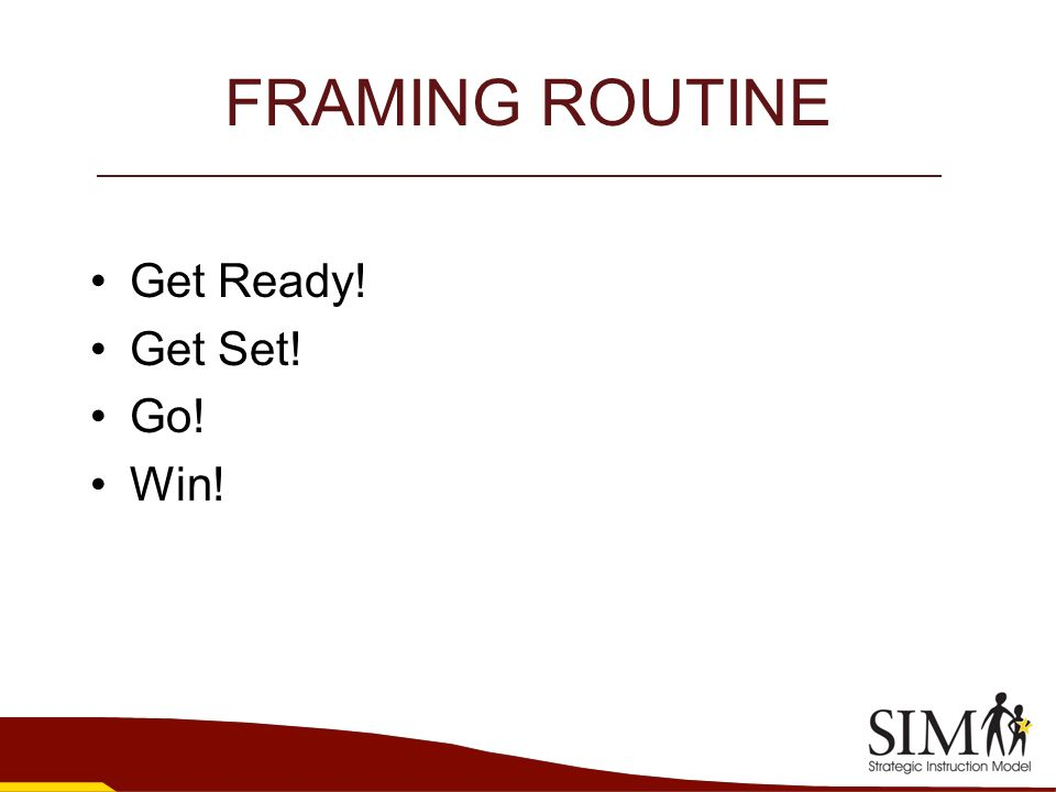 FRAMING ROUTINE Get Ready! Get Set! Go! Win!