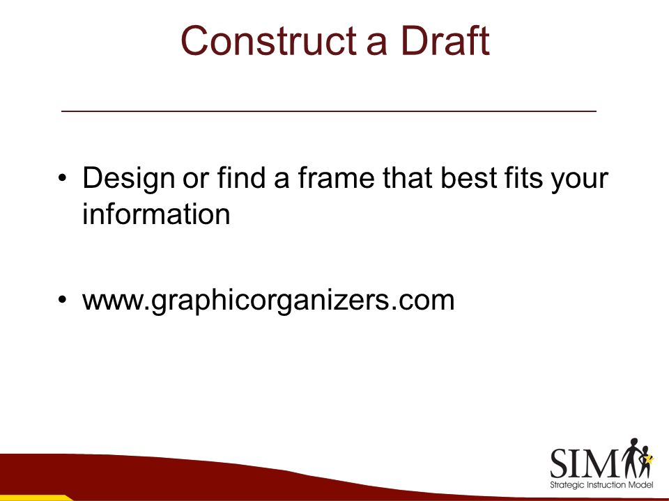 Construct a Draft Design or find a frame that best fits your information www.graphicorganizers.com