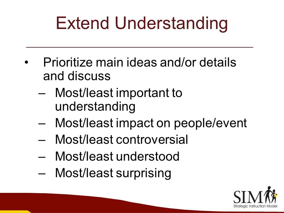 Extend Understanding Prioritize main ideas and/or details and discuss