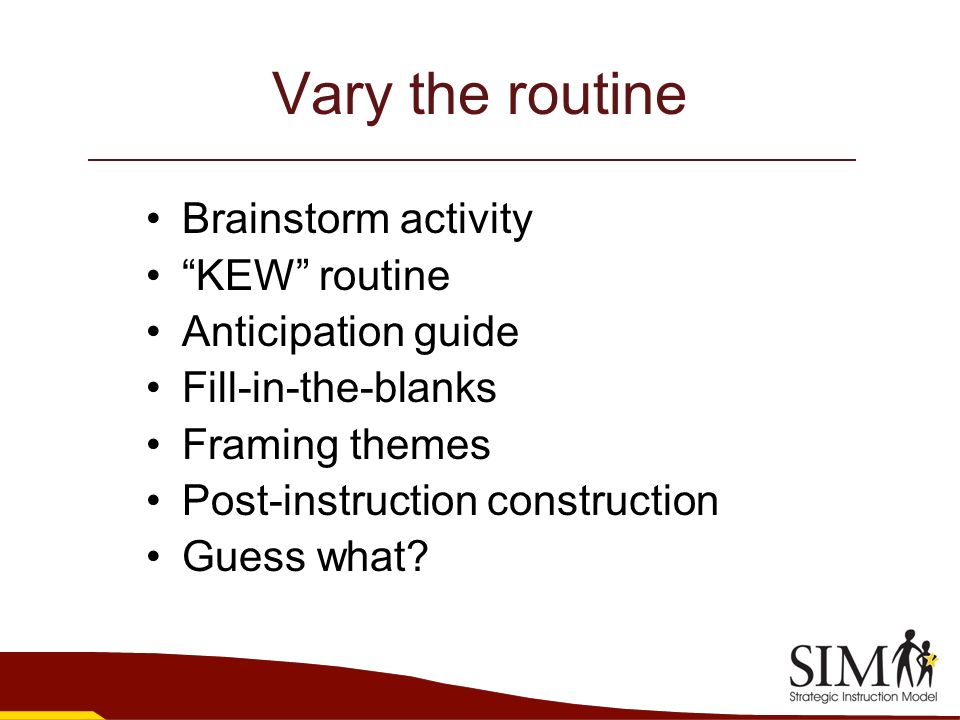Vary the routine Brainstorm activity KEW routine Anticipation guide