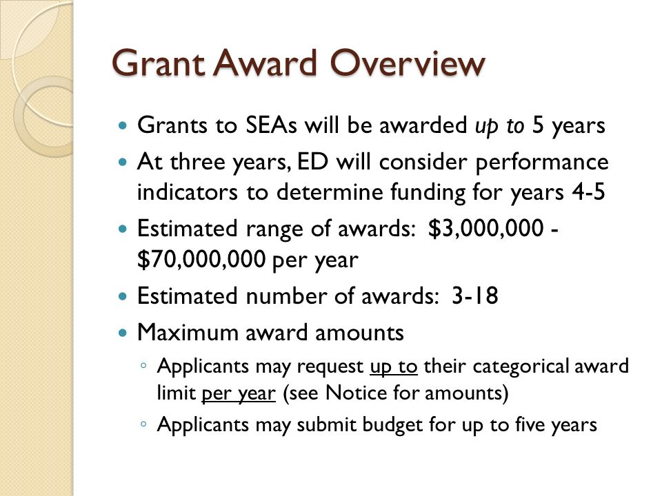 Grant Award Overview Grants to SEAs will be awarded up to 5 years