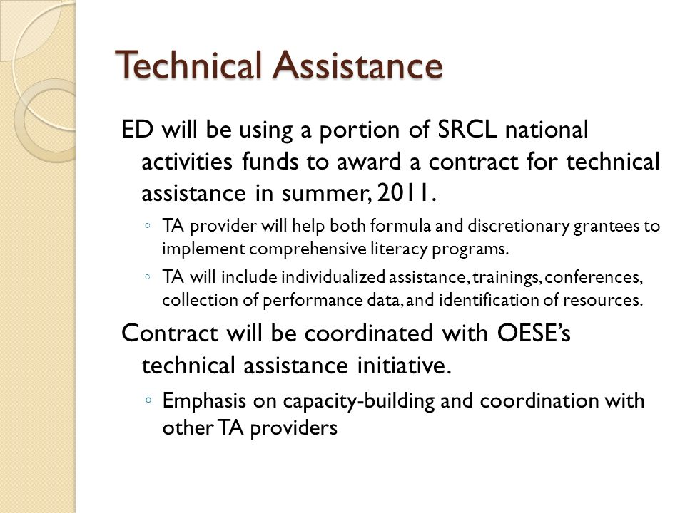 Technical Assistance ED will be using a portion of SRCL national activities funds to award a contract for technical assistance in summer, 2011.