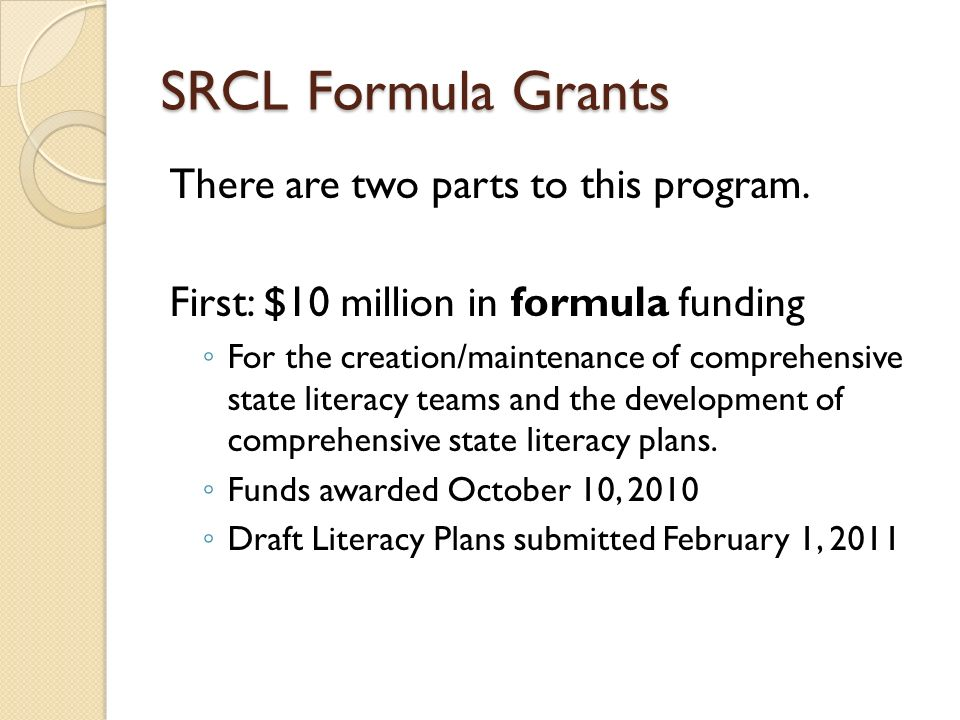 SRCL Formula Grants There are two parts to this program.