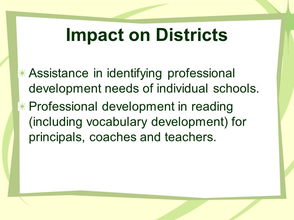 Impact on Districts Assistance in identifying professional development needs of individual schools.