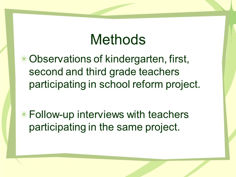 Methods Observations of kindergarten, first, second and third grade teachers participating in school reform project.