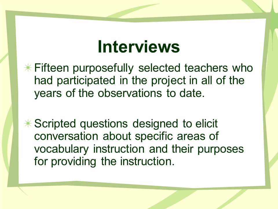 Interviews Fifteen purposefully selected teachers who had participated in the project in all of the years of the observations to date.