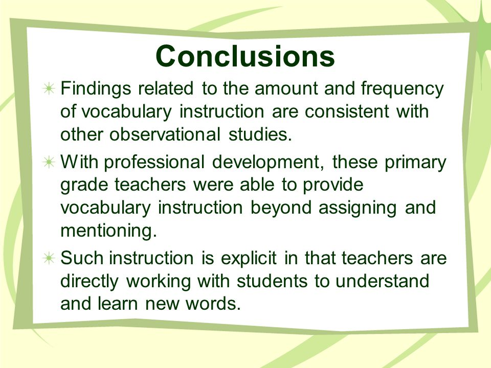 Conclusions Findings related to the amount and frequency of vocabulary instruction are consistent with other observational studies.