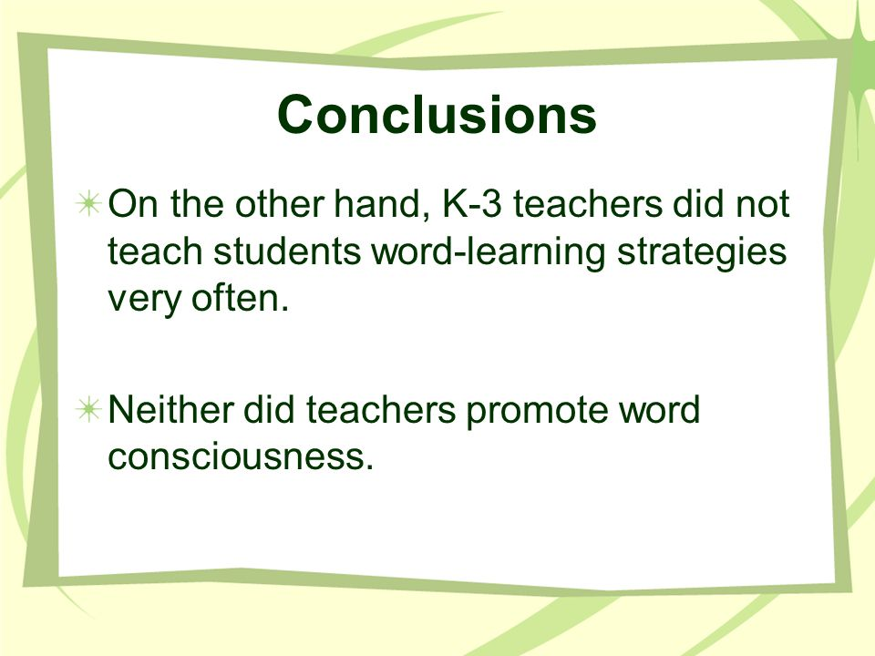 Conclusions On the other hand, K-3 teachers did not teach students word-learning strategies very often.