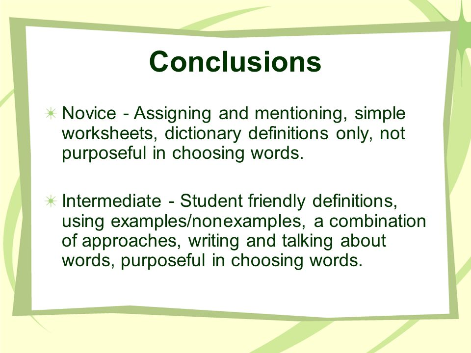 Conclusions Novice - Assigning and mentioning, simple worksheets, dictionary definitions only, not purposeful in choosing words.