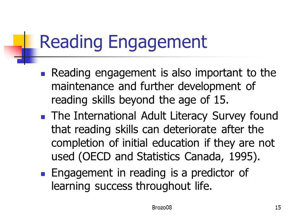 Reading Engagement Reading engagement is also important to the maintenance and further development of reading skills beyond the age of 15.