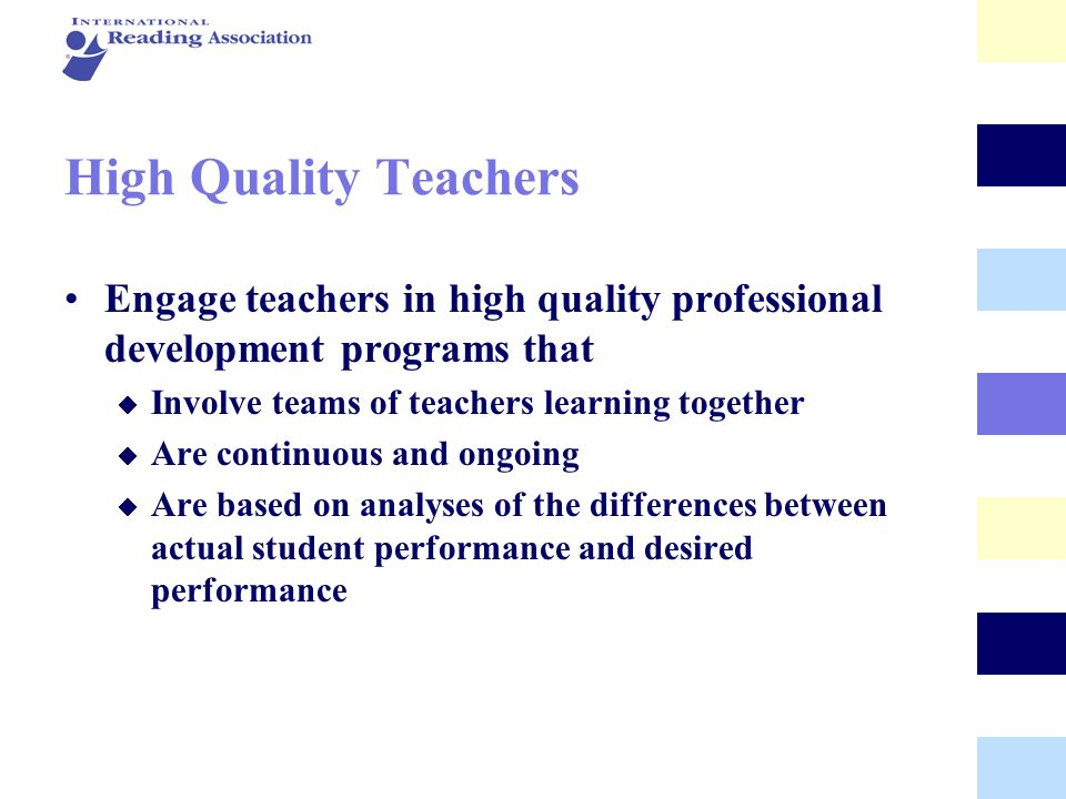 High Quality Teachers Engage teachers in high quality professional development programs that. Involve teams of teachers learning together.