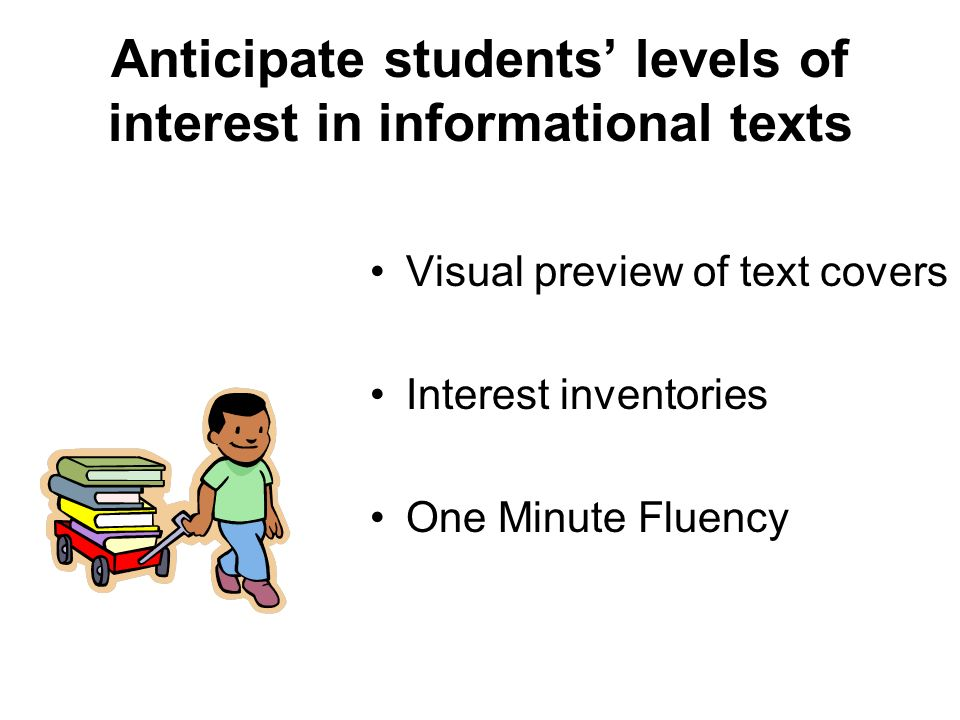 Anticipate students' levels of interest in informational texts