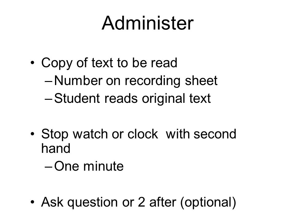 Administer Copy of text to be read Number on recording sheet