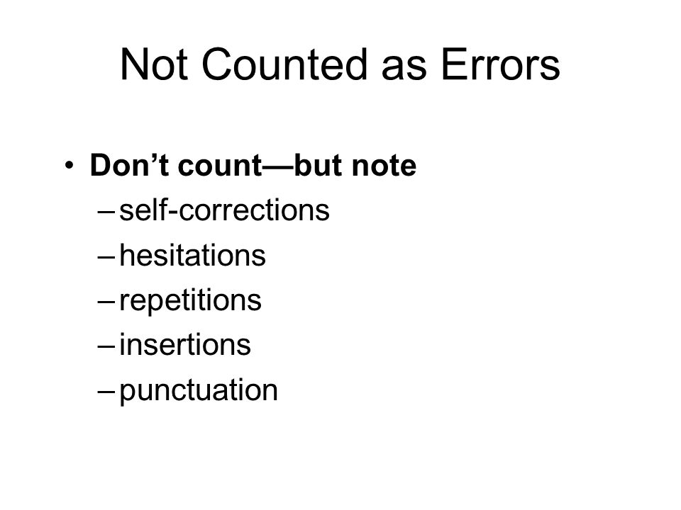 Not Counted as Errors Don't count—but note self-corrections