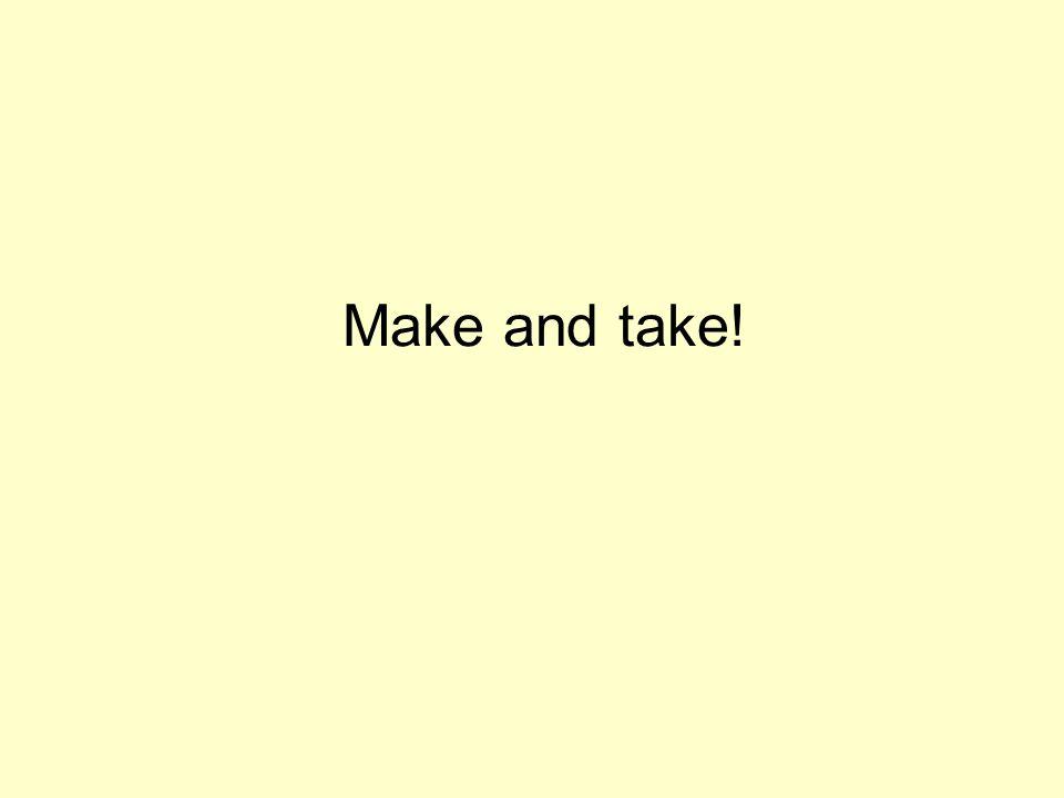 Make and take!