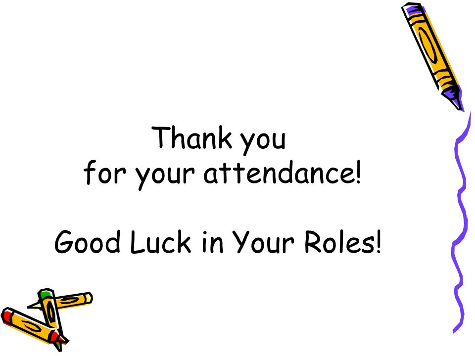 Thank you for your attendance! Good Luck in Your Roles!