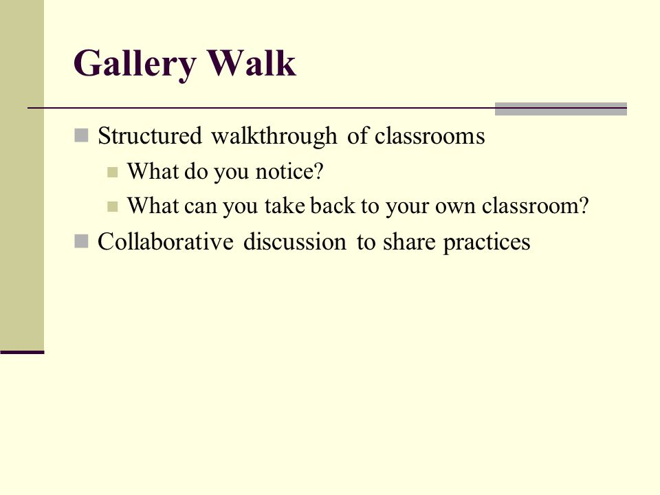 Gallery Walk Structured walkthrough of classrooms