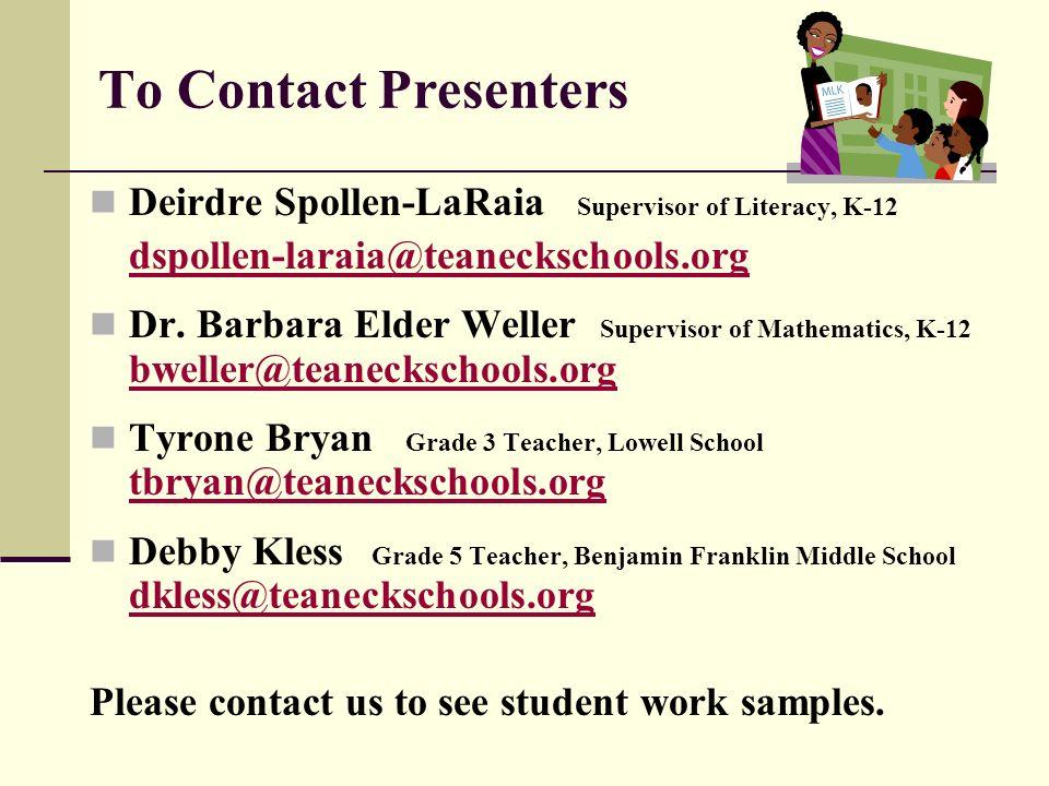 To Contact Presenters Deirdre Spollen-LaRaia Supervisor of Literacy, K-12. dspollen-laraia@teaneckschools.org.