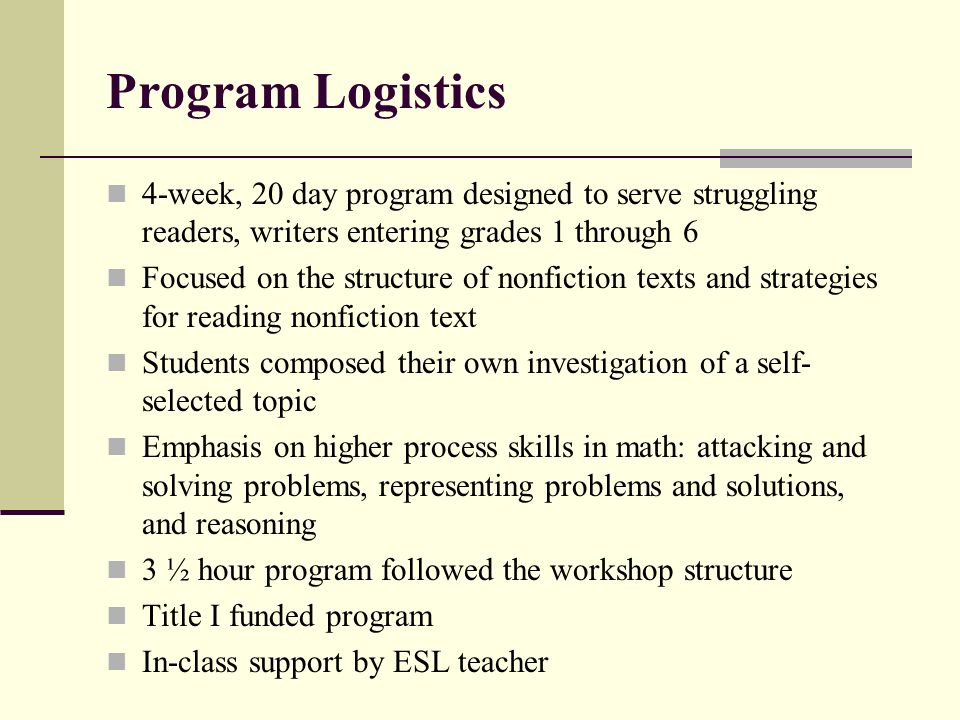 Program Logistics 4-week, 20 day program designed to serve struggling readers, writers entering grades 1 through 6.