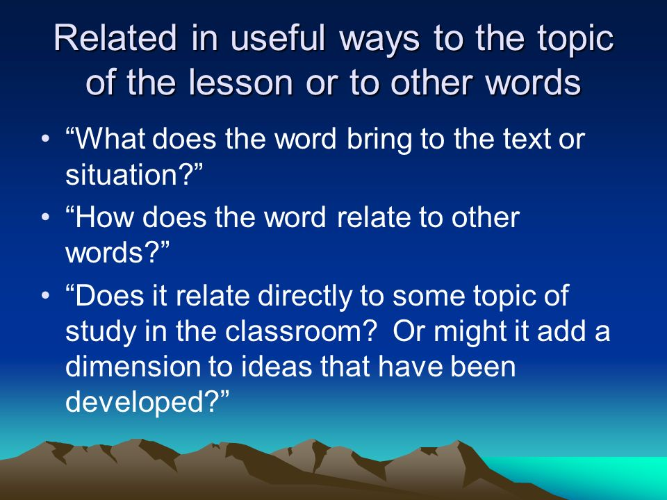 Related in useful ways to the topic of the lesson or to other words