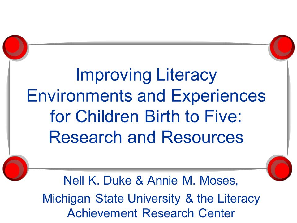 Improving Literacy Environments and Experiences for Children Birth to Five: Research and Resources