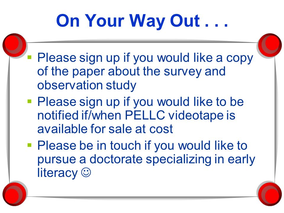 On Your Way Out Please sign up if you would like a copy of the paper about the survey and observation study.