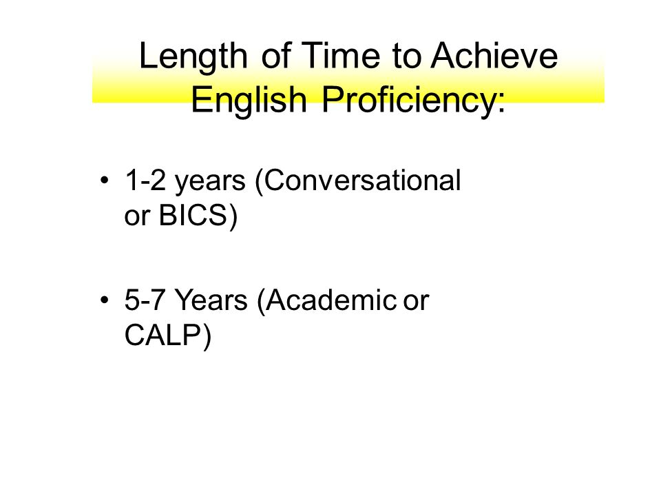 Length of Time to Achieve English Proficiency: