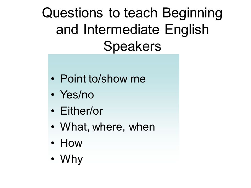 Questions to teach Beginning and Intermediate English Speakers