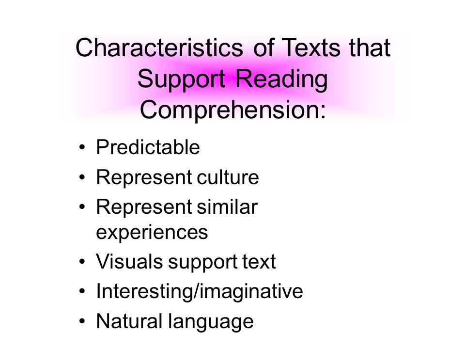 Characteristics of Texts that Support Reading Comprehension: