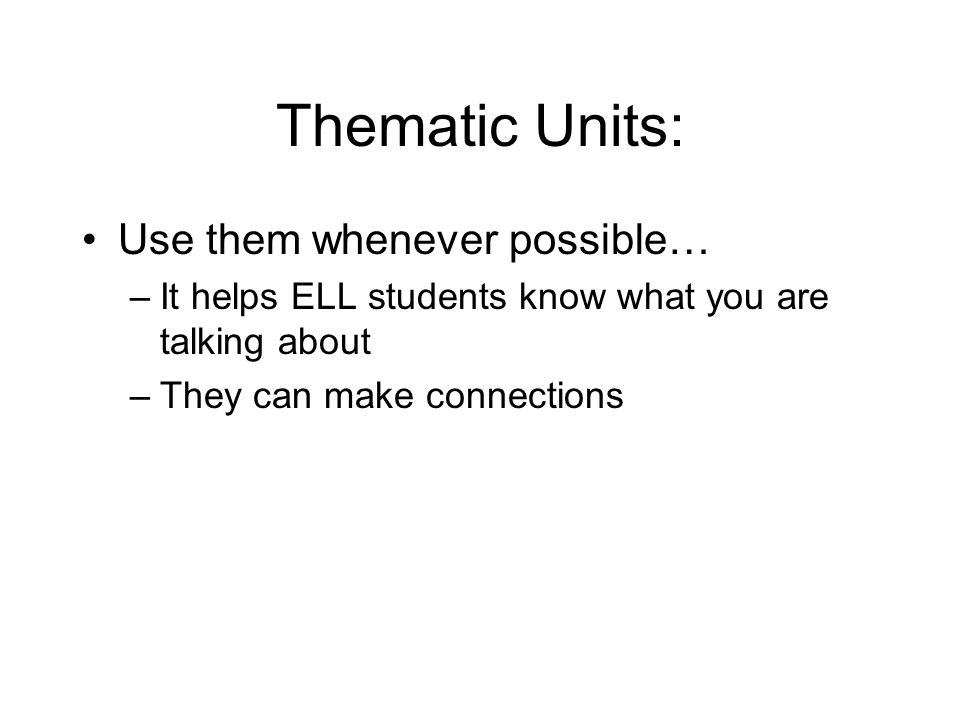 Thematic Units: Use them whenever possible…