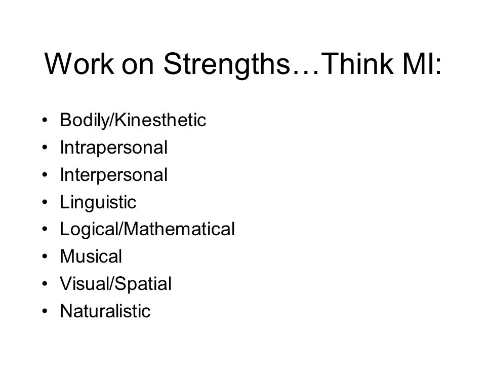 Work on Strengths…Think MI: