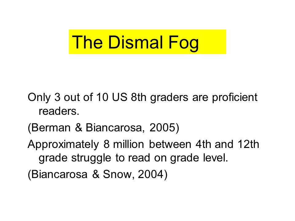 The Dismal Fog Only 3 out of 10 US 8th graders are proficient readers.