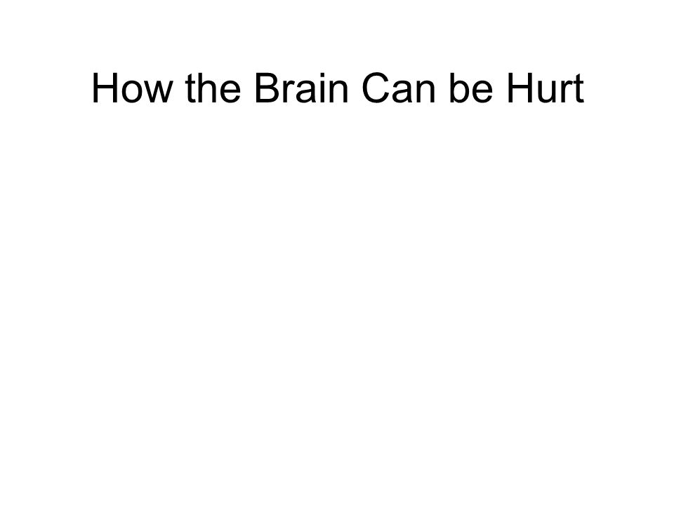 How the Brain Can be Hurt