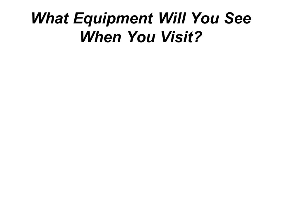 What Equipment Will You See When You Visit