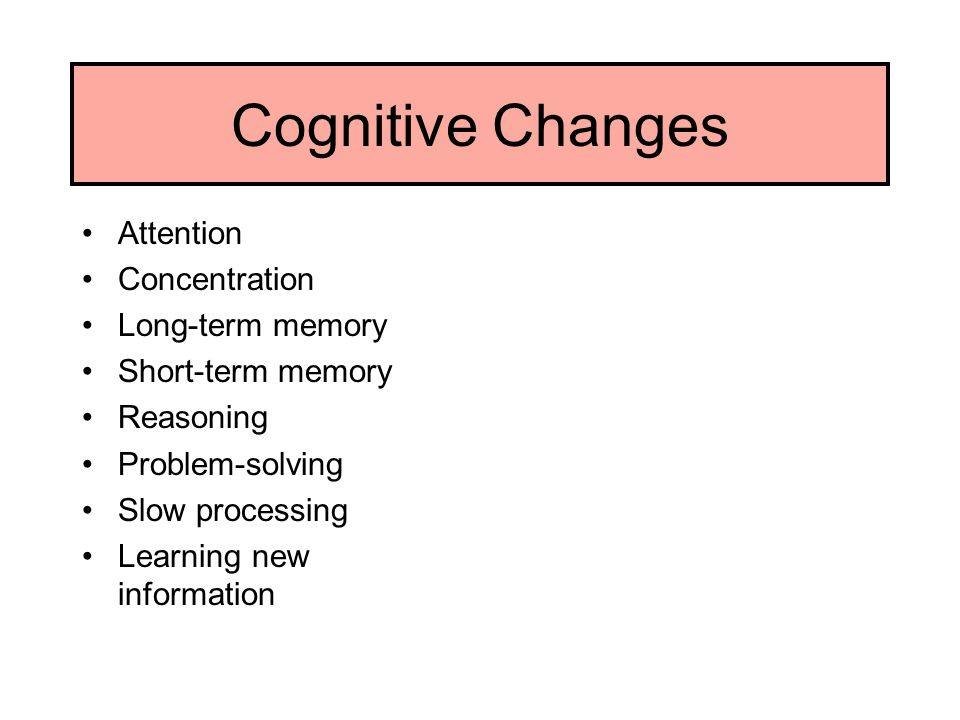 Cognitive Changes Attention Concentration Long-term memory
