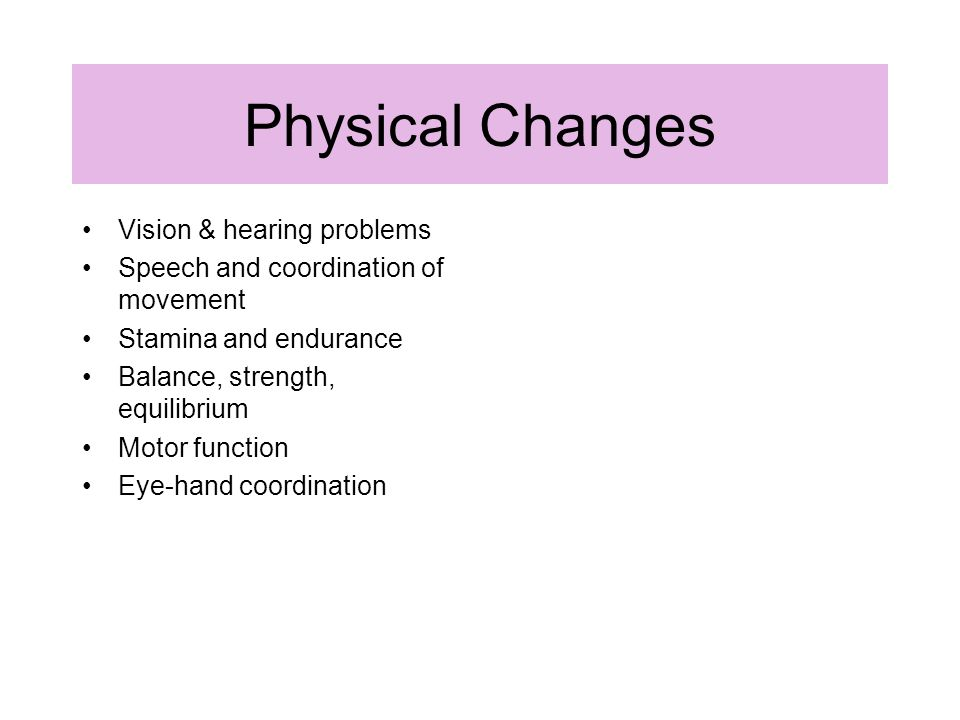 Physical Changes Vision & hearing problems