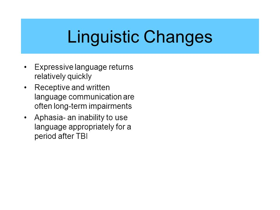 Linguistic Changes Expressive language returns relatively quickly