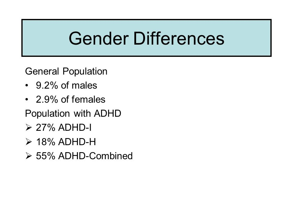 Gender Differences General Population 9.2% of males 2.9% of females