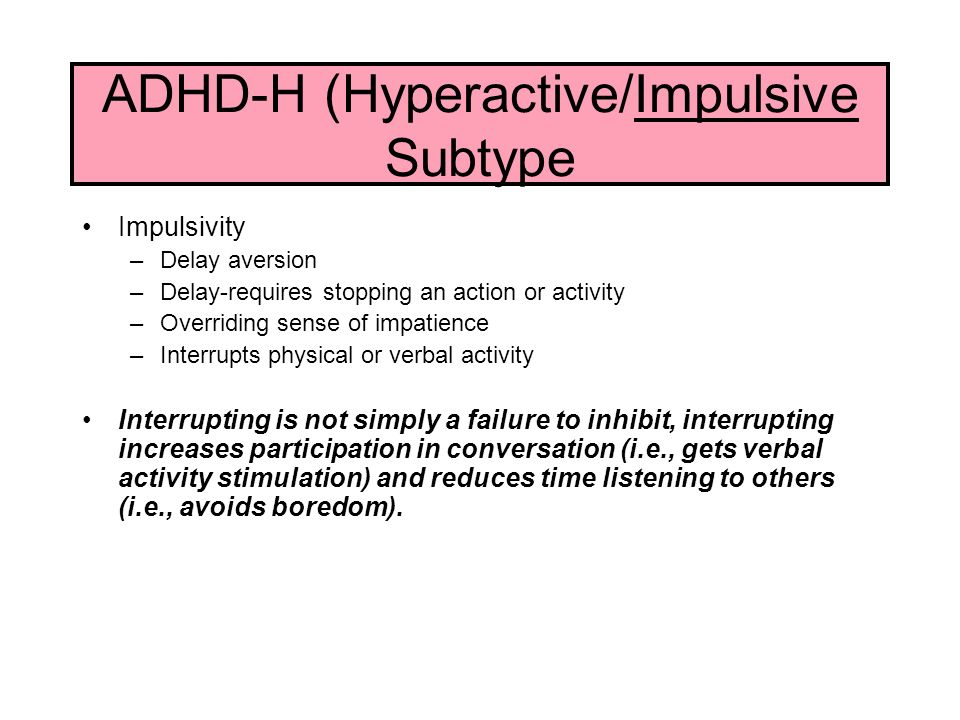 ADHD-H (Hyperactive/Impulsive Subtype