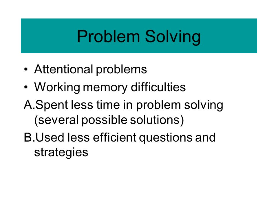 Problem Solving Attentional problems Working memory difficulties