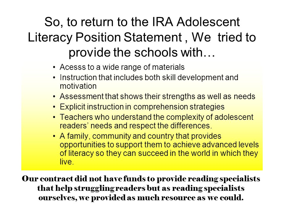 So, to return to the IRA Adolescent Literacy Position Statement , We tried to provide the schools with…