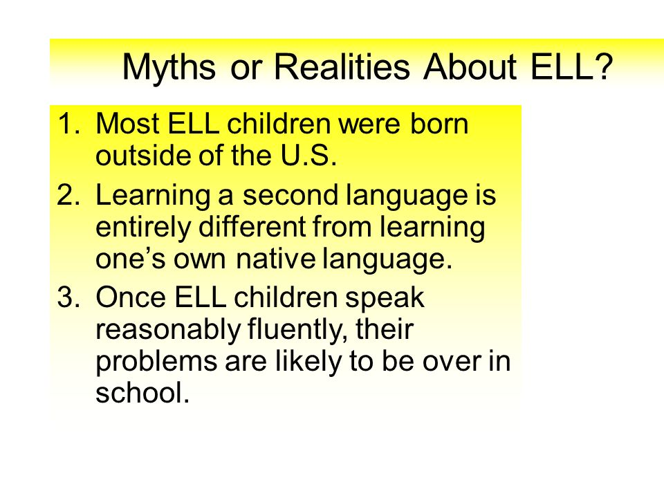 Myths or Realities About ELL