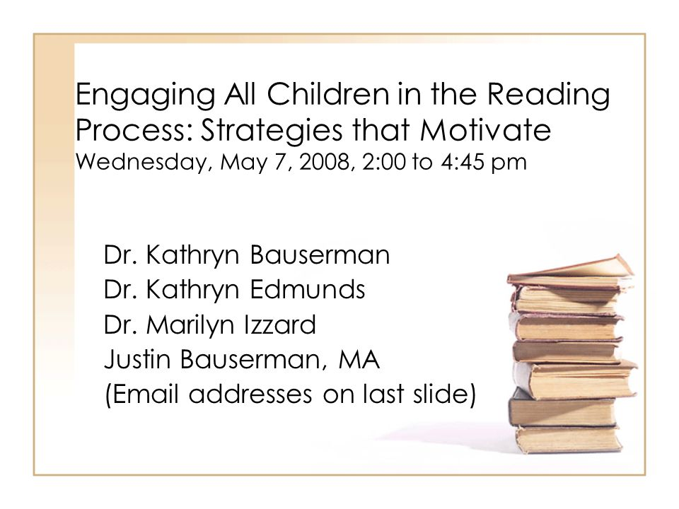 Engaging All Children in the Reading Process: Strategies that Motivate Wednesday, May 7, 2008, 2:00 to 4:45 pm