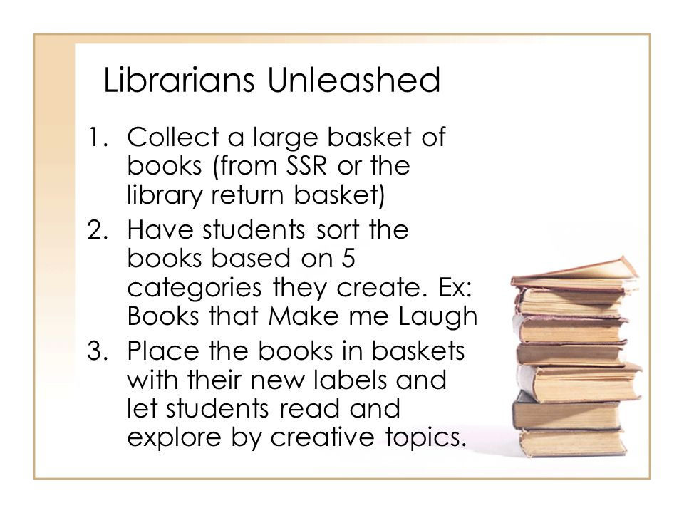 Librarians Unleashed Collect a large basket of books (from SSR or the library return basket)