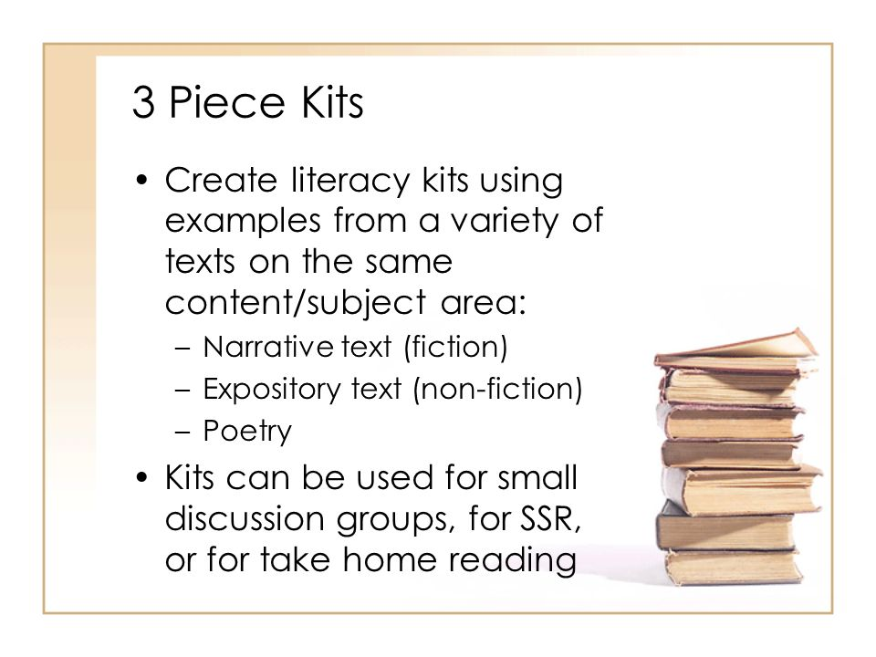 3 Piece Kits Create literacy kits using examples from a variety of texts on the same content/subject area: