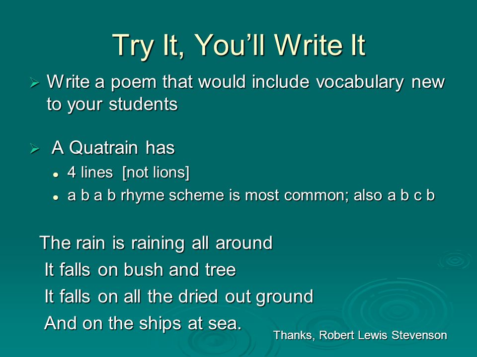 Try It, You'll Write ItWrite a poem that would include vocabulary new to your students. A Quatrain has.