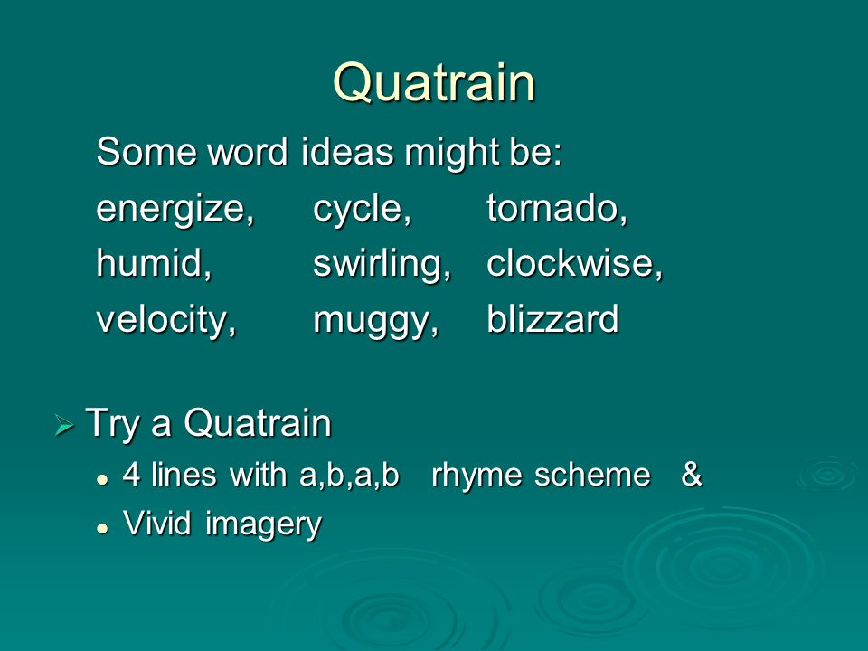 Quatrain Some word ideas might be: energize, cycle, tornado,
