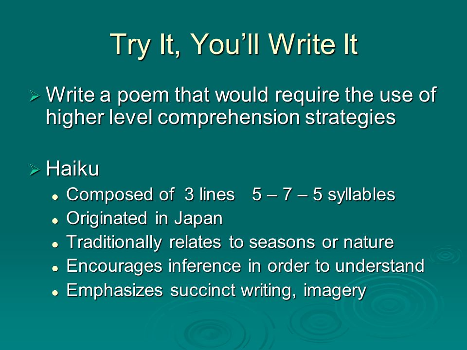 Try It, You'll Write ItWrite a poem that would require the use of higher level comprehension strategies.