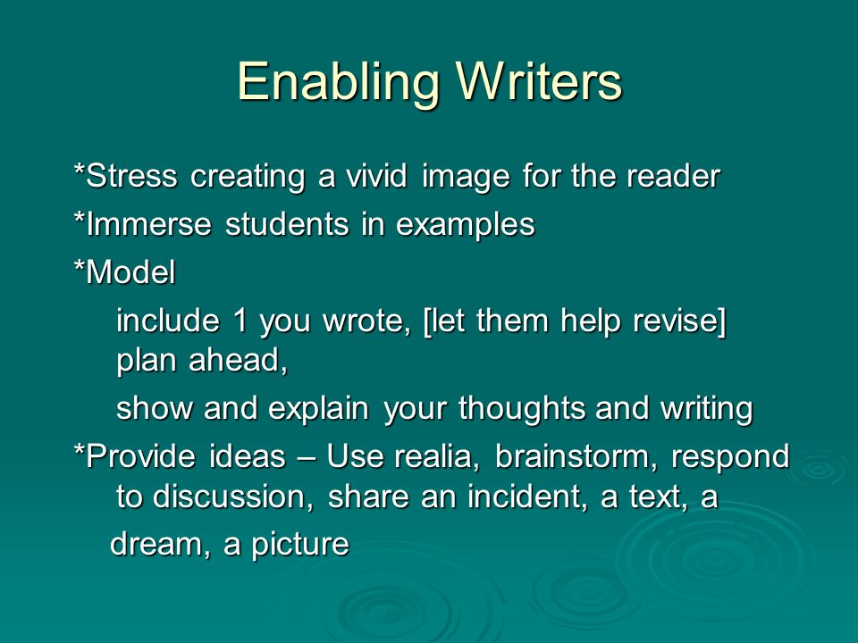 Enabling Writers *Stress creating a vivid image for the reader