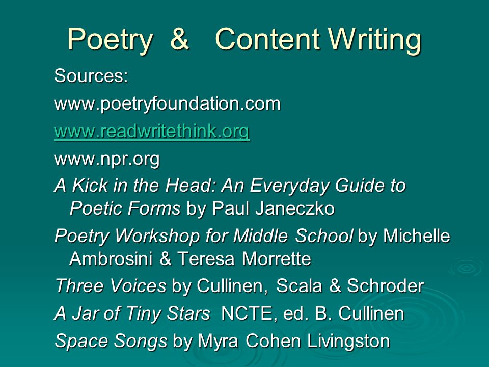 Sources:www.poetryfoundation.com. www.readwritethink.org. www.npr.org. A Kick in the Head: An Everyday Guide to Poetic Forms by Paul Janeczko.